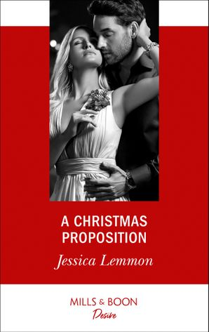 A Christmas Proposition (Mills & Boon Desire) (Dallas Billionaires Club, Book 3) eBook  by Jessica Lemmon