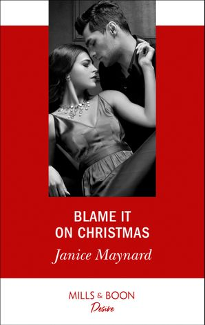 Blame It On Christmas (Mills & Boon Desire) (Southern Secrets, Book 1) eBook  by Janice Maynard