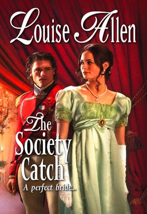 The Society Catch (Mills & Boon Historical) eBook  by Louise Allen
