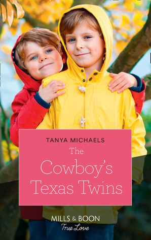 The Cowboy's Texas Twins (Mills & Boon True Love) (Cupid's Bow, Texas, Book 5) eBook  by Tanya Michaels