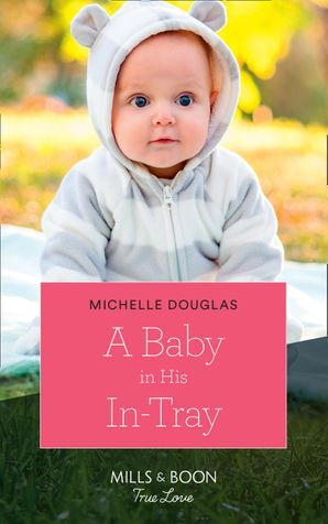 A Baby In His In-Tray (Mills & Boon True Love) (The Delaneys of Sandpiper Beach, Book 1) eBook  by Michelle Douglas