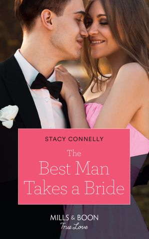 The Best Man Takes A Bride (Mills & Boon True Love) (Sutter Creek, Montana, Book 1) eBook  by Stacy Connelly