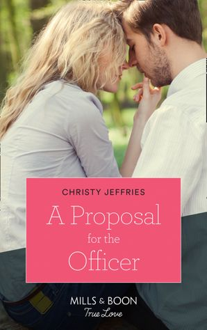 A Proposal For The Officer (Mills & Boon True Love) (American Heroes, Book 34) eBook  by Christy Jeffries