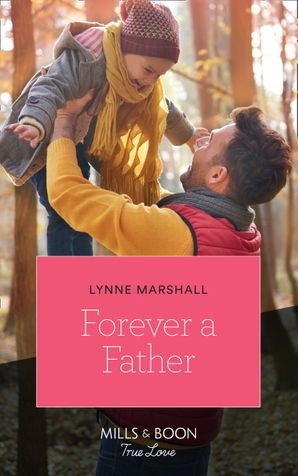 Forever A Father (Mills & Boon True Love) (The Delaneys of Sandpiper Beach, Book 1) eBook  by Lynne Marshall