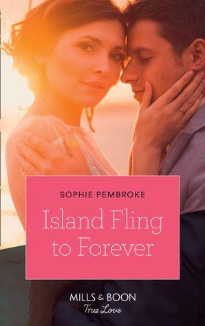 Island Fling To Forever (Mills & Boon True Love) (Wedding Island, Book 2) eBook  by Sophie Pembroke