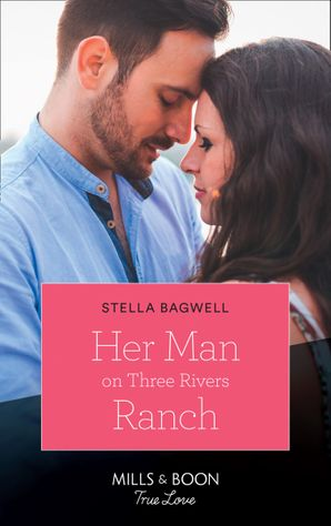 Her Man On Three Rivers Ranch (Mills & Boon True Love) (Men of the West, Book 39) eBook  by