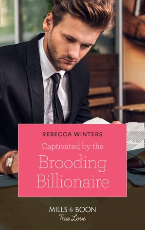 Captivated By The Brooding Billionaire (Mills & Boon True Love) (Holiday with a Billionaire, Book 1) eBook  by Rebecca Winters