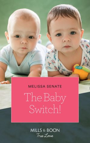 The Baby Switch! (Mills & Boon True Love) (The Wyoming Multiples, Book 1) eBook  by Melissa Senate