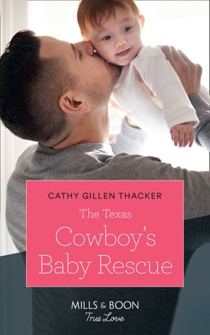 The Texas Cowboy's Baby Rescue (Mills & Boon True Love) (Texas Legends: The McCabes, Book 1) eBook  by Cathy Gillen Thacker