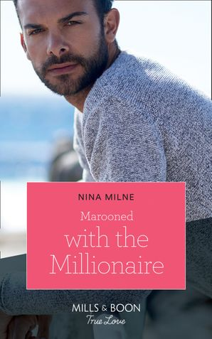 Marooned With The Millionaire (Mills & Boon True Love) eBook  by Nina Milne