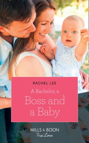 A Bachelor, A Boss And A Baby (Mills & Boon True Love) (Conard County: The Next Generation, Book 40) eBook  by Rachel Lee