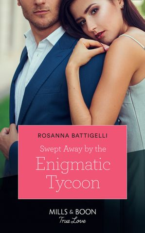 Swept Away By The Enigmatic Tycoon (Mills & Boon True Love)
