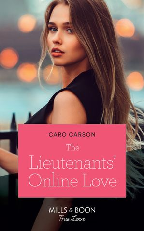 The Lieutenants' Online Love (Mills & Boon True Love) (American Heroes, Book 37) eBook  by Caro Carson