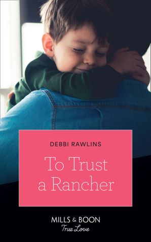 To Trust A Rancher (Mills & Boon True Love) (Made in Montana, Book 19) eBook  by Debbi Rawlins