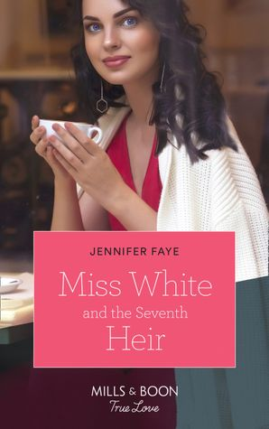 Miss White And The Seventh Heir (Mills & Boon True Love) (Once Upon a Fairytale, Book 2) eBook  by Jennifer Faye