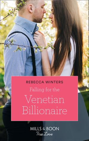 Falling For The Venetian Billionaire (Mills & Boon True Love) (Holiday with a Billionaire, Book 2) eBook  by Rebecca Winters