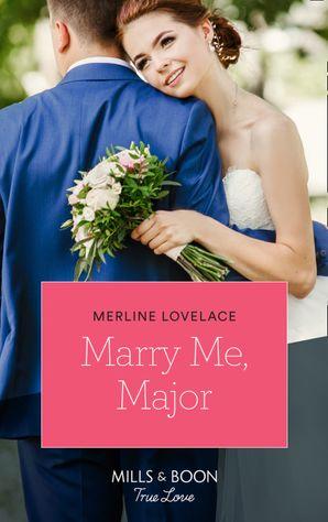 Marry Me, Major (Mills & Boon True Love) (American Heroes, Book 38) eBook  by Merline Lovelace