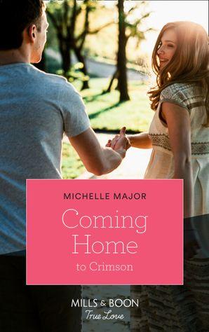 Coming Home To Crimson (Mills & Boon True Love) (Crimson, Colorado, Book 8) eBook  by Michelle Major