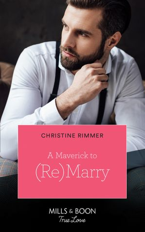 A Maverick To (Re)Marry (Mills & Boon True Love) (Montana Mavericks: The Lonelyhearts Ranch, Book 1) eBook  by Christine Rimmer
