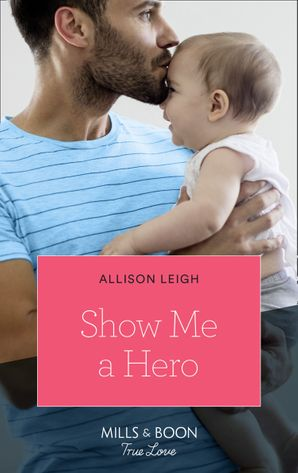 Show Me A Hero (Mills & Boon True Love) eBook  by Allison Leigh