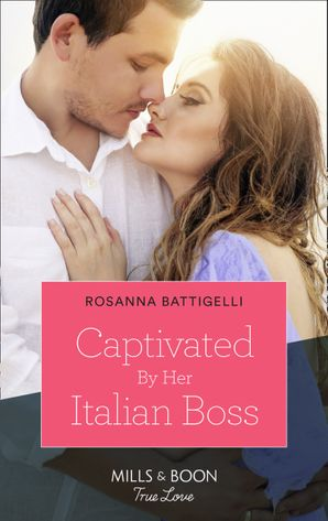 Captivated By Her Italian Boss (Mills & Boon True Love)