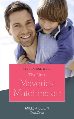 The Little Maverick Matchmaker (Mills & Boon True Love) (Montana Mavericks: The Lonelyhearts Ranch, Book 3) eBook  by Stella Bagwell