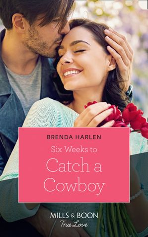 Six Weeks To Catch A Cowboy (Mills & Boon True Love) (Match Made in Haven, Book 3) eBook  by