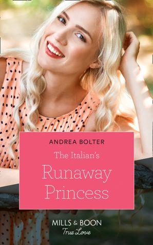 The Italian's Runaway Princess (Mills & Boon True Love) eBook  by Andrea Bolter