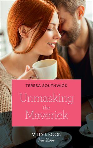 Unmasking The Maverick (Mills & Boon True Love) (Montana Mavericks: The Lonelyhearts Ranch, Book 4) eBook  by Teresa Southwick