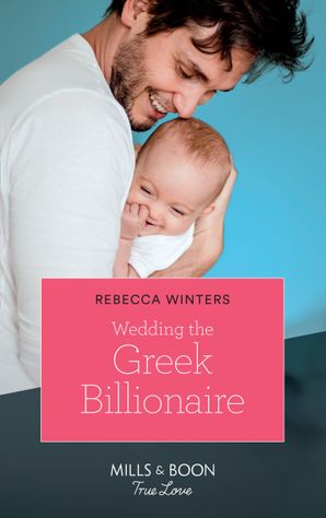Wedding The Greek Billionaire (Mills & Boon True Love) (Holiday with a Billionaire, Book 3) eBook  by Rebecca Winters