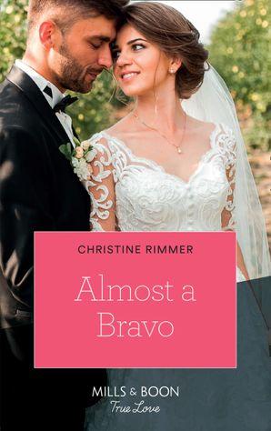 Almost A Bravo (Mills & Boon True Love) (The Bravos of Valentine Bay, Book 2) eBook  by Christine Rimmer