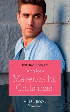 Bring Me A Maverick For Christmas! (Mills & Boon True Love) (Montana Mavericks: The Lonelyhearts Ranch, Book 6) eBook  by Brenda Harlen