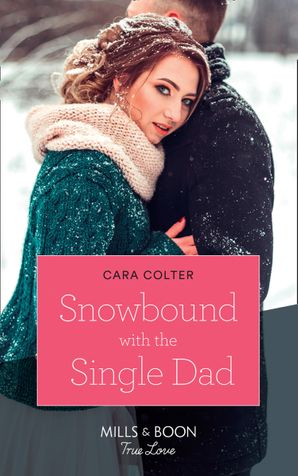 Snowbound With The Single Dad (Mills & Boon True Love) eBook  by Cara Colter