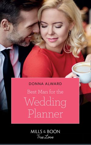 Best Man For The Wedding Planner (Mills & Boon True Love) (Marrying a Millionaire, Book 1) eBook  by Donna Alward
