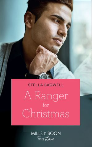 A Ranger For Christmas (Mills & Boon True Love) (Men of the West, Book 40) eBook  by Stella Bagwell
