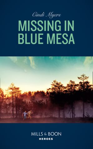 Missing In Blue Mesa (Mills & Boon Heroes) (The Ranger Brigade: Family Secrets, Book 5)