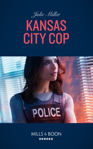 Kansas City Cop (Mills & Boon Heroes) (The Precinct, Book 10)