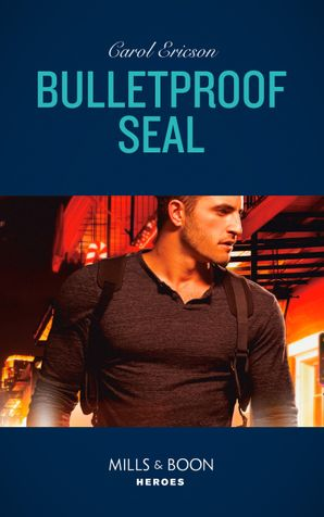 Bulletproof Seal (Mills & Boon Heroes) (Red, White and Built, Book 6) eBook  by Carol Ericson