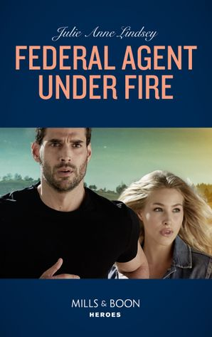 Federal Agent Under Fire (Mills & Boon Heroes) (Protectors of Cade County, Book 1) eBook  by Julie Anne Lindsey