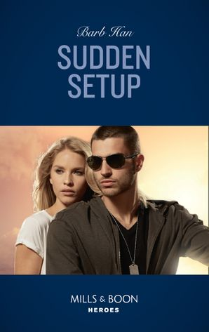 Sudden Setup (Mills & Boon Heroes) (Crisis: Cattle Barge, Book 1) eBook  by Barb Han
