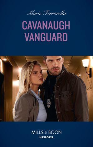 Cavanaugh Vanguard (Mills & Boon Heroes) (Cavanaugh Justice, Book 37) eBook  by