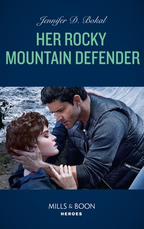 Her Rocky Mountain Defender (Mills & Boon Heroes) (Rocky Mountain Justice, Book 2) eBook  by Jen Bokal