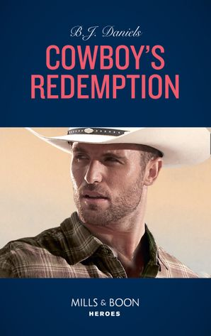 Cowboy's Redemption (Mills & Boon Heroes) (The Montana Cahills, Book 4) eBook  by B.J. Daniels
