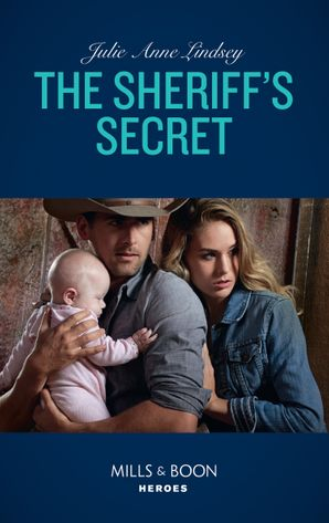 The Sheriff's Secret (Mills & Boon Heroes) (Protectors of Cade County, Book 2) eBook  by Julie Anne Lindsey
