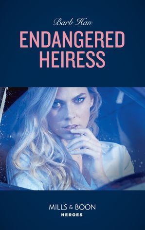 Endangered Heiress (Mills & Boon Heroes) (Crisis: Cattle Barge, Book 2) eBook  by Barb Han
