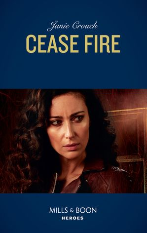 Cease Fire (Mills & Boon Heroes) (Omega Sector: Under Siege, Book 3) eBook  by Janie Crouch