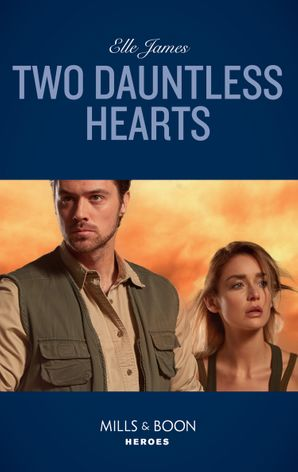Two Dauntless Hearts (Mills & Boon Heroes) (Mission: Six, Book 2) eBook  by Elle James