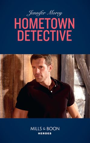 Hometown Detective (Mills & Boon Heroes) (Cold Case Detectives, Book 6) eBook  by Jennifer Morey