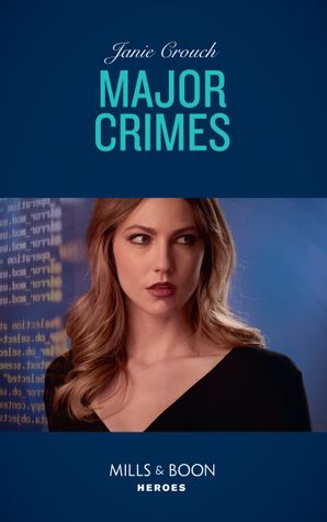 Major Crimes (Mills & Boon Heroes) (Omega Sector: Under Siege, Book 4)