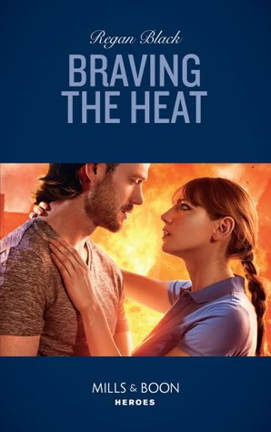 Braving The Heat (Mills & Boon Heroes) (Escape Club Heroes, Book 4) eBook  by Regan Black